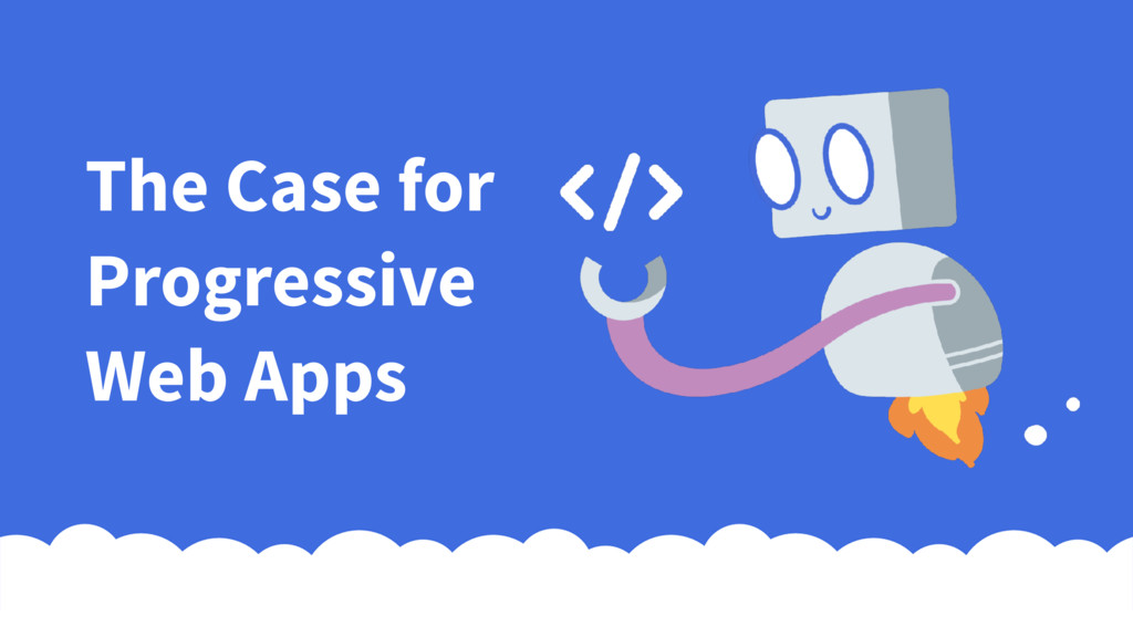 The Case for Progressive Web Apps