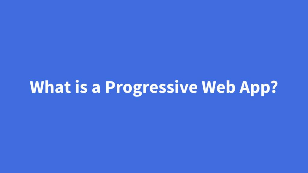 What is a Progressive Web App?