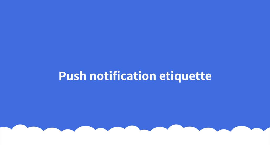 Push notification etiquette
