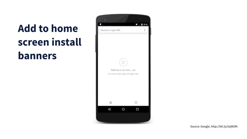 Add to home screen install banners Source: Goog...