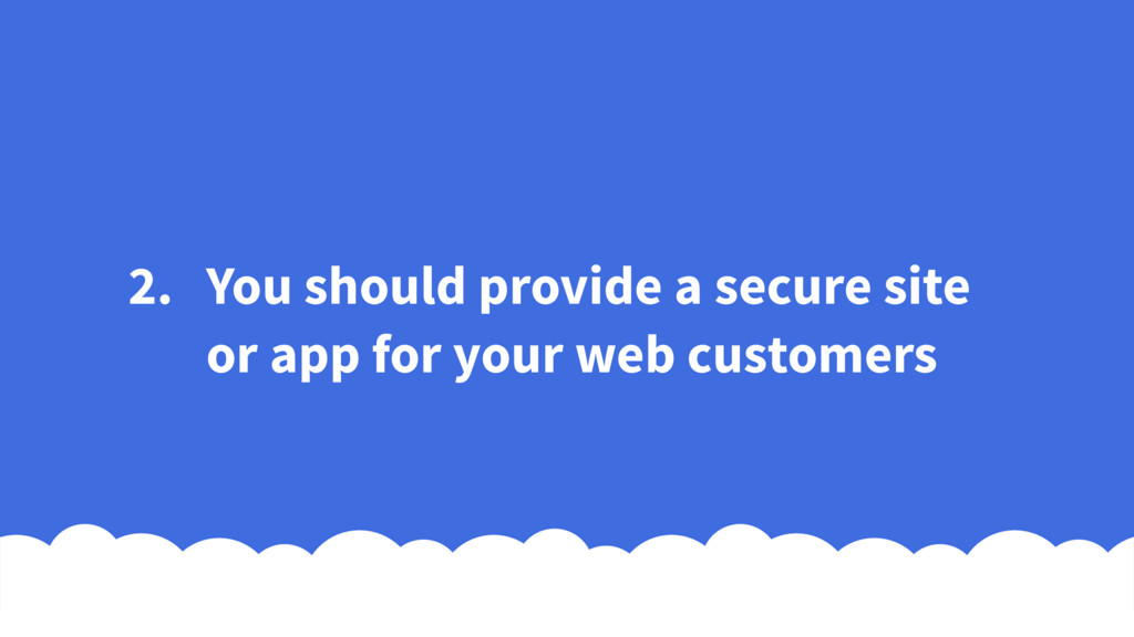 2. You should provide a secure site or app for ...