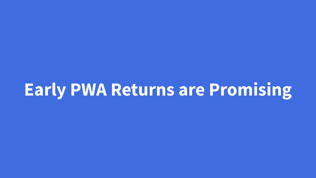 Early PWA Returns are Promising