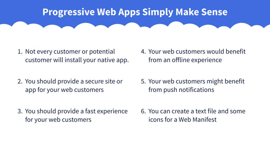 Progressive Web Apps Simply Make Sense 1. Not e...