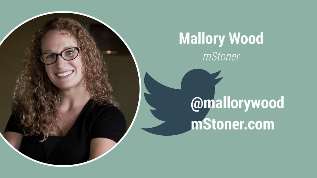 Mallory Wood mStoner @mallorywood mStoner.com