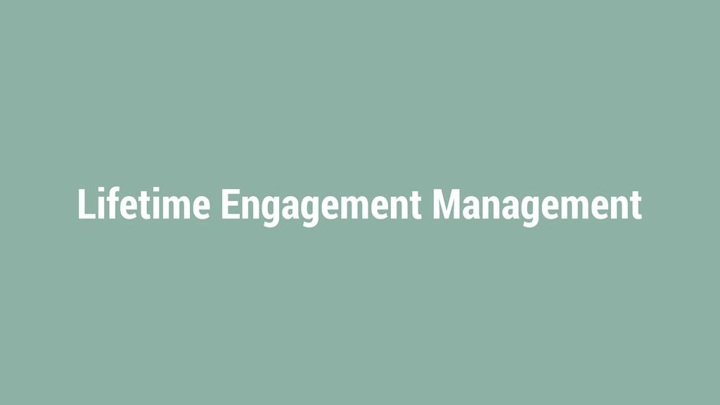 Lifetime Engagement Management