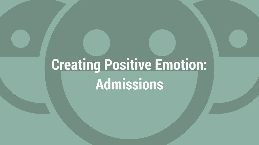 Creating Positive Emotion: Admissions