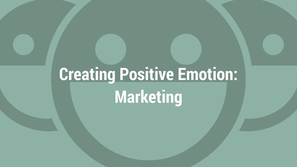 Creating Positive Emotion: Marketing