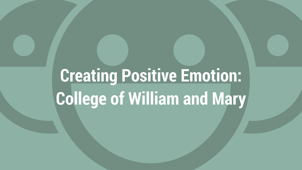 Creating Positive Emotion: College of William a...