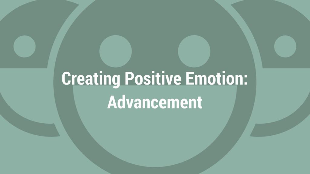 Creating Positive Emotion: Advancement