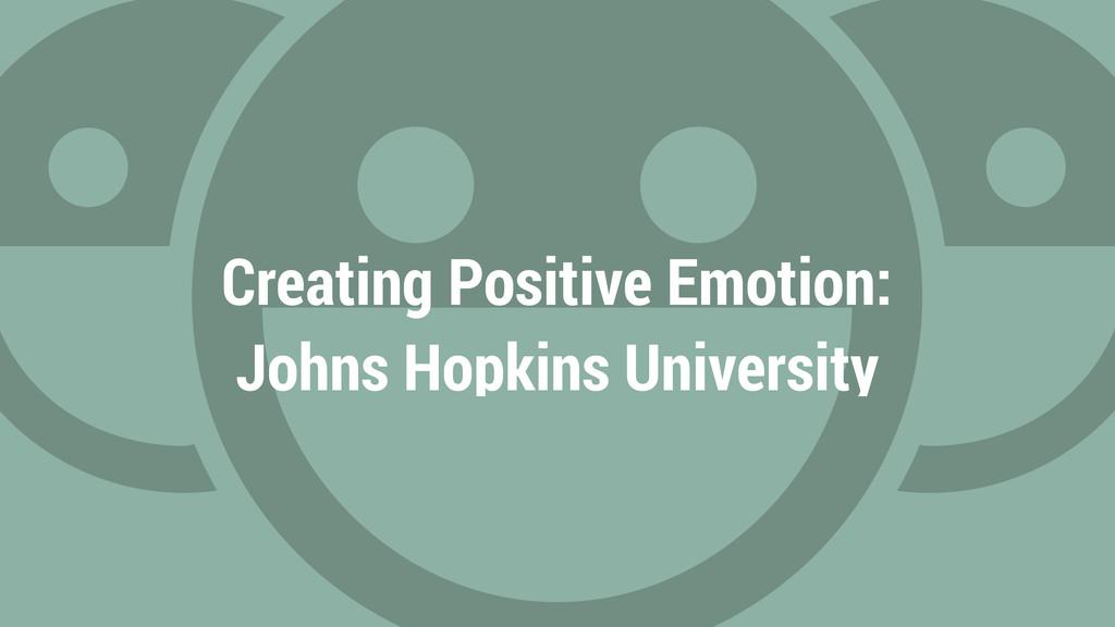 Creating Positive Emotion: Johns Hopkins Univer...
