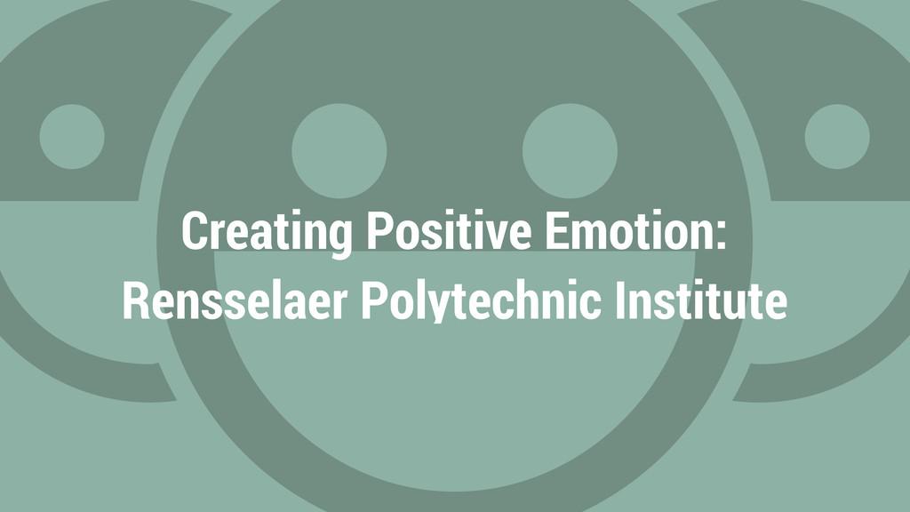 Creating Positive Emotion: Rensselaer Polytechn...