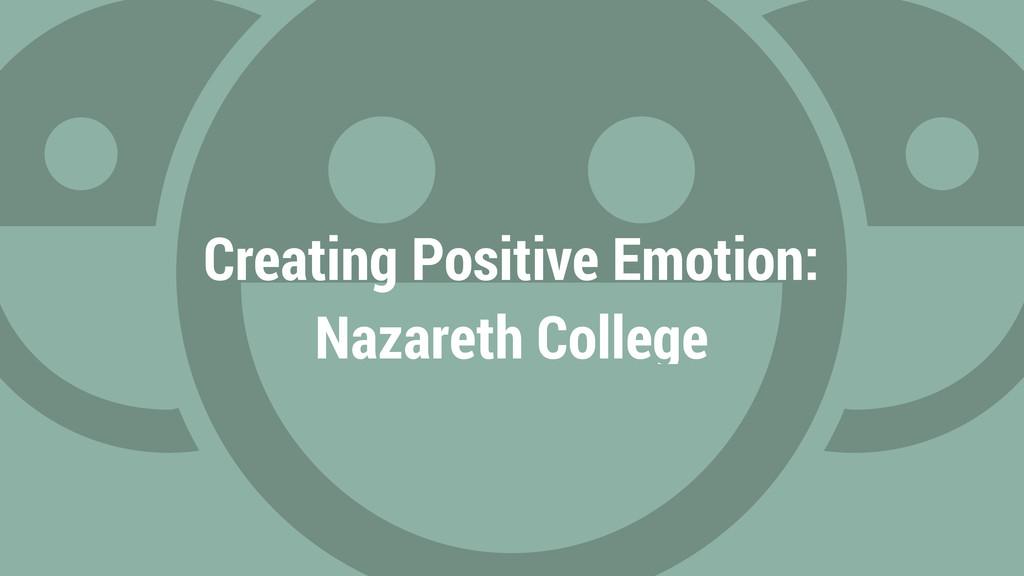 Creating Positive Emotion: Nazareth College