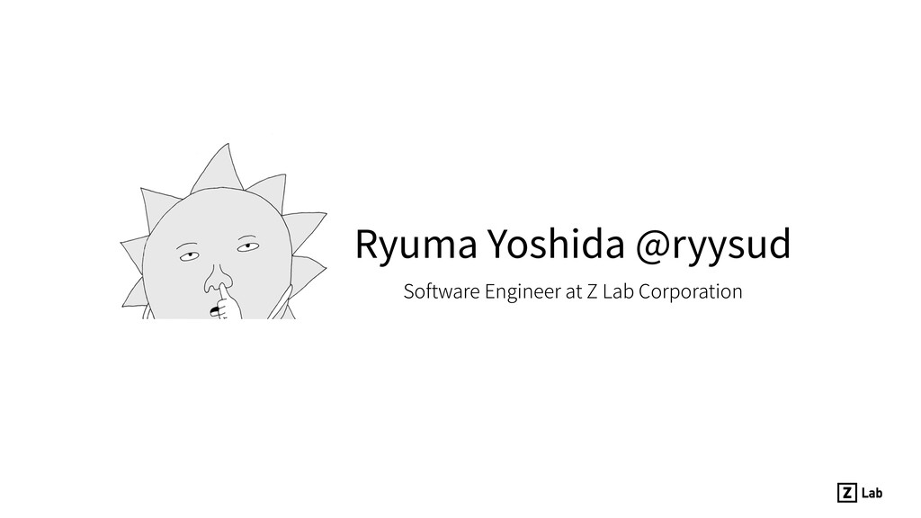 Ryuma Yoshida @ryysud Software Engineer at Z La...