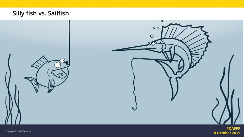 Silly fish vs. Sailfish 8 Copyright © 2019 Exac...
