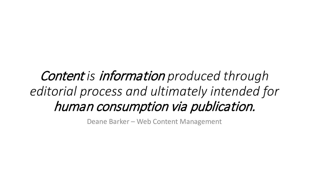 Content is information produced through editori...