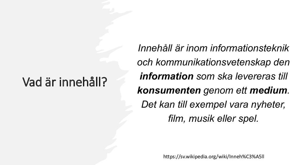 Vad är innehåll? Innehåll är inom informationst...