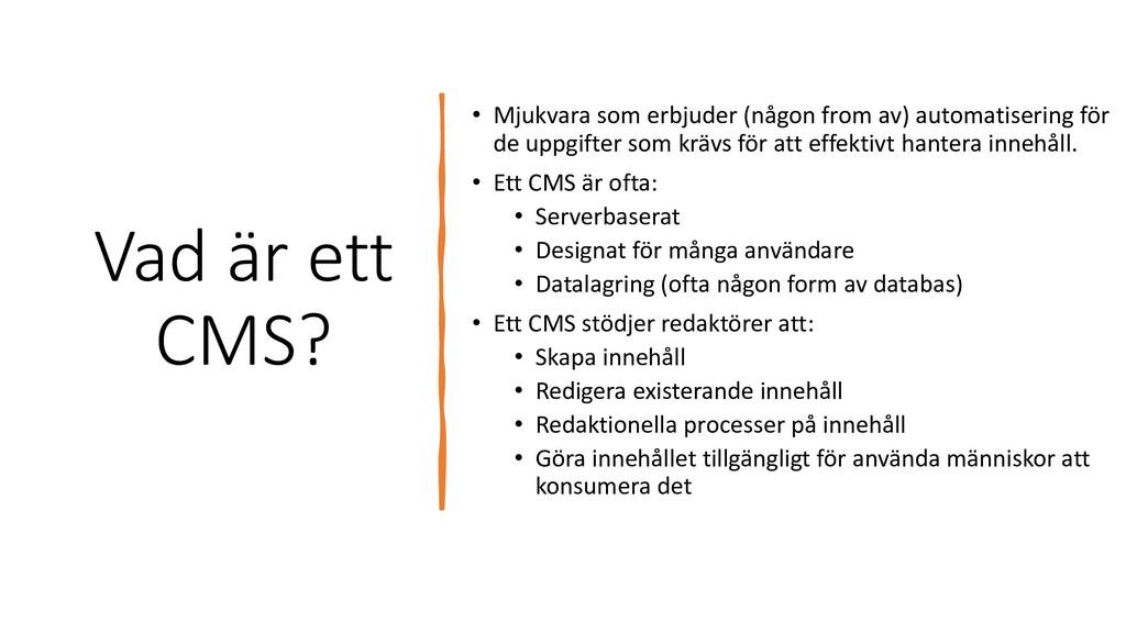 Vad är ett CMS? • Mjukvara som erbjuder (någon ...