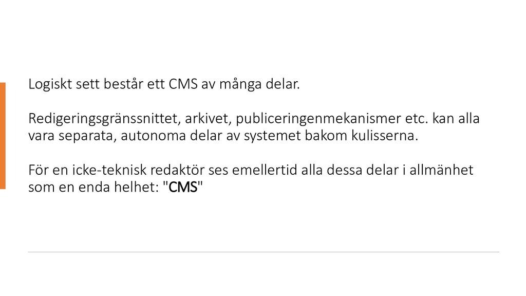 Logiskt sett består ett CMS av många delar. Red...