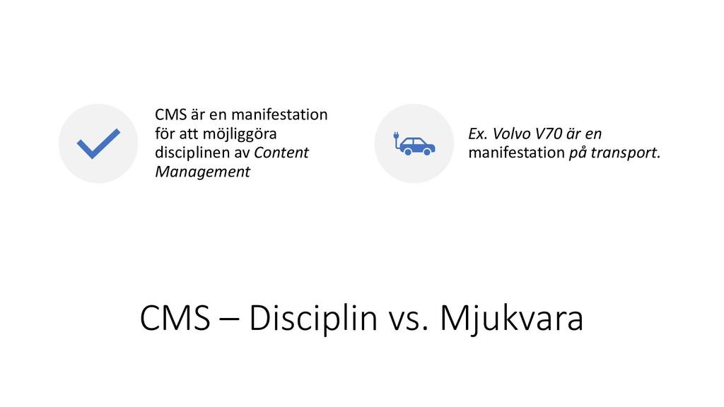 CMS – Disciplin vs. Mjukvara CMS är en manifest...