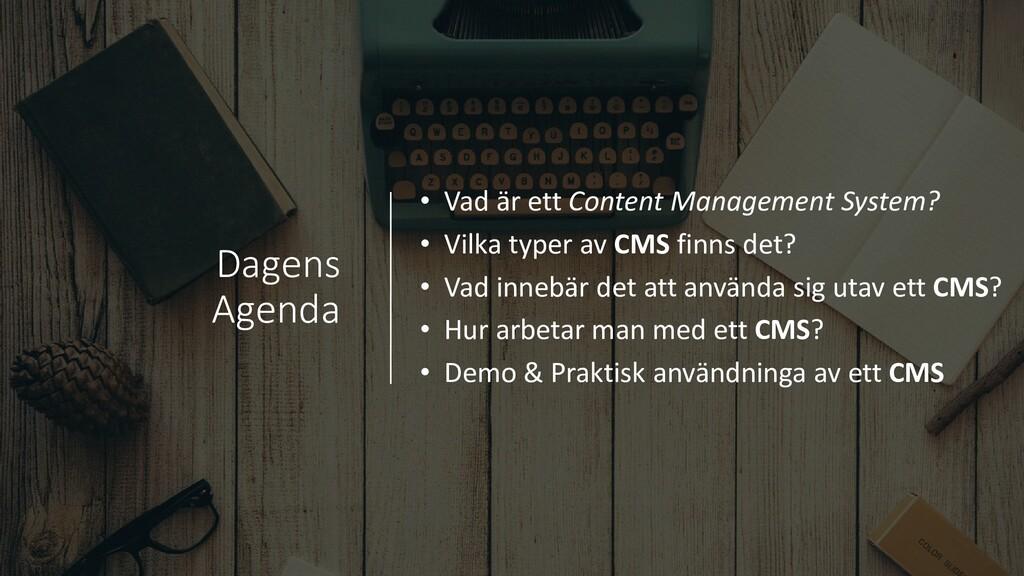 Dagens Agenda • Vad är ett Content Management S...