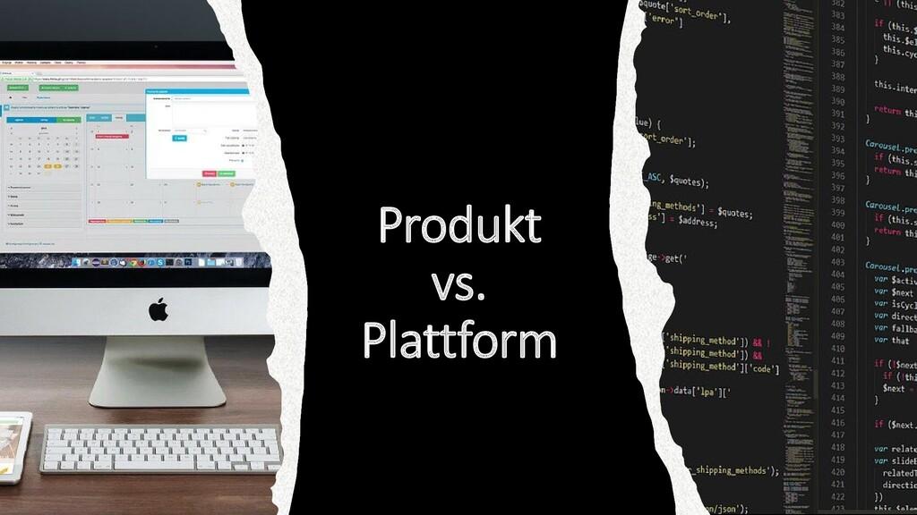 Produkt vs. Plattform