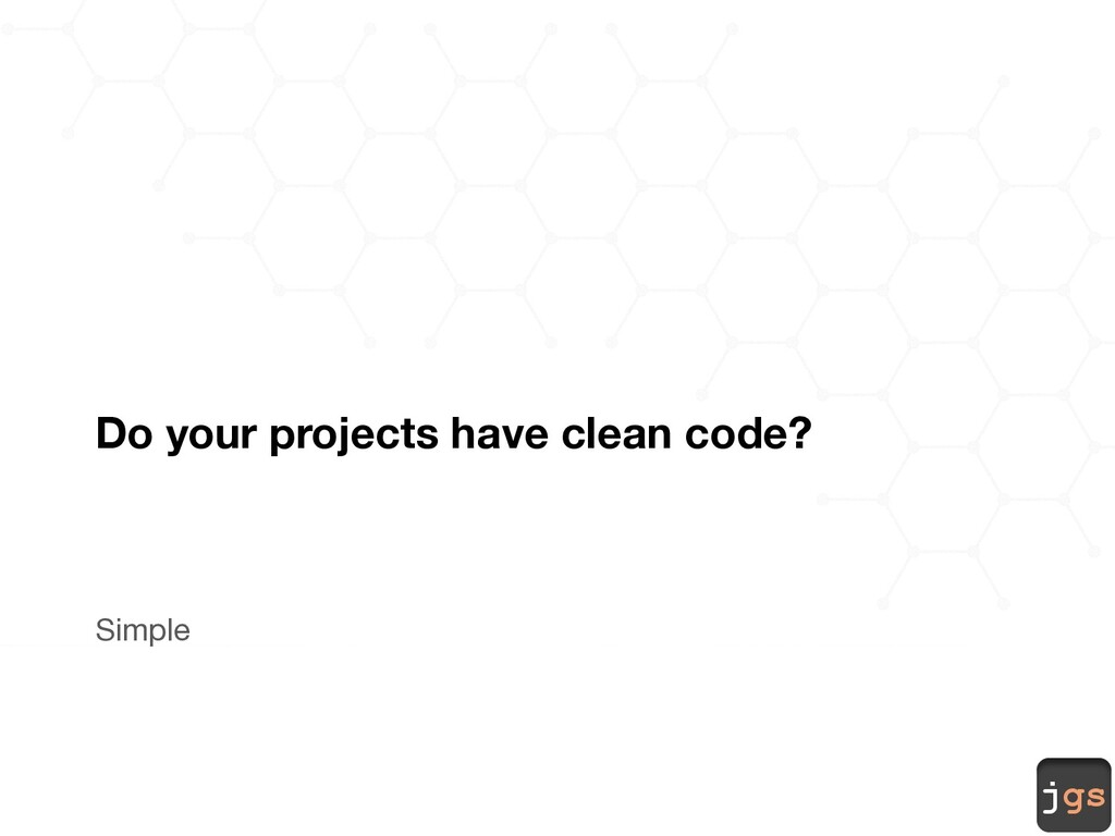 jgs Do your projects have clean code? Simple