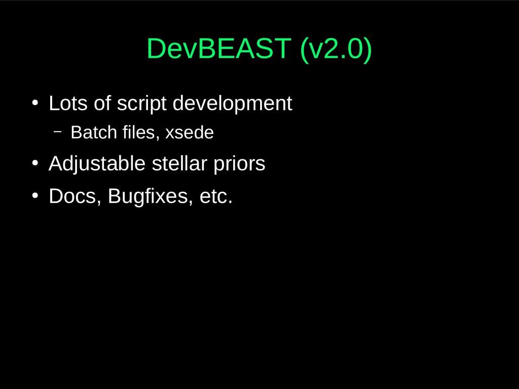 DevBEAST (v2.0) ● Lots of script development – ...