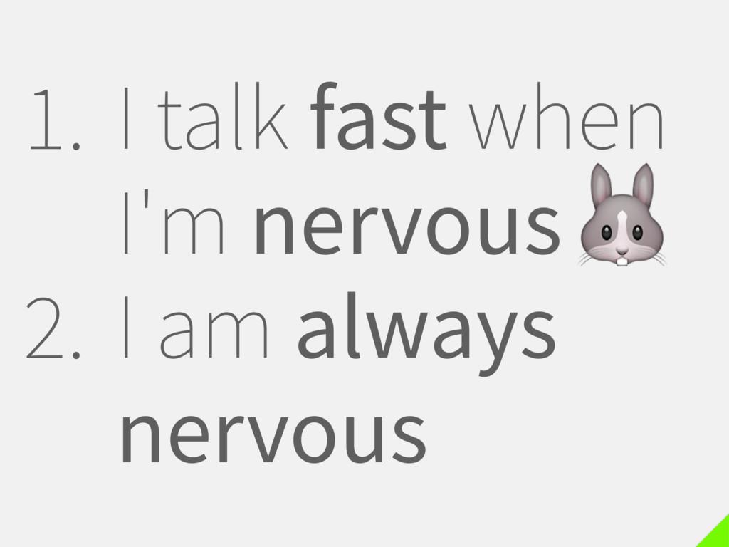 1. I talk fast when I'm nervous 2. I am always ...