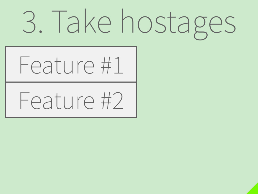 3. Take hostages Feature #1 Feature #2