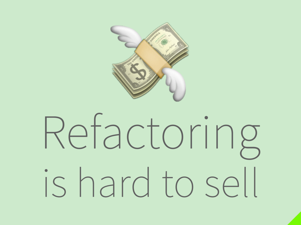 Refactoring is hard to sell