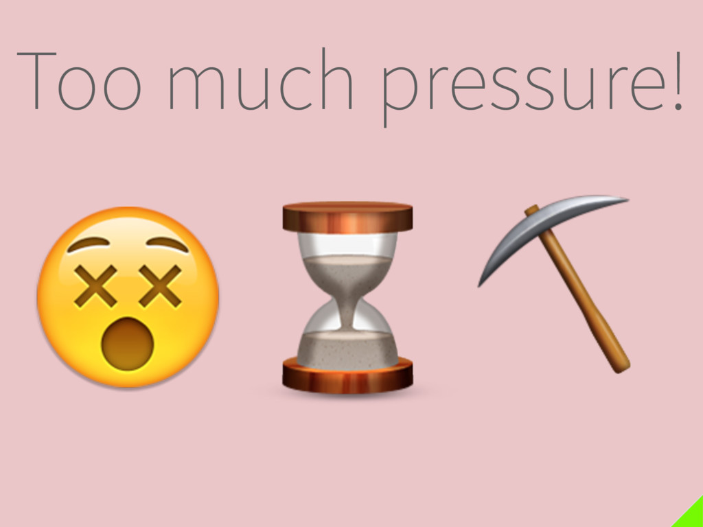 Too much pressure! ⌛  ⛏