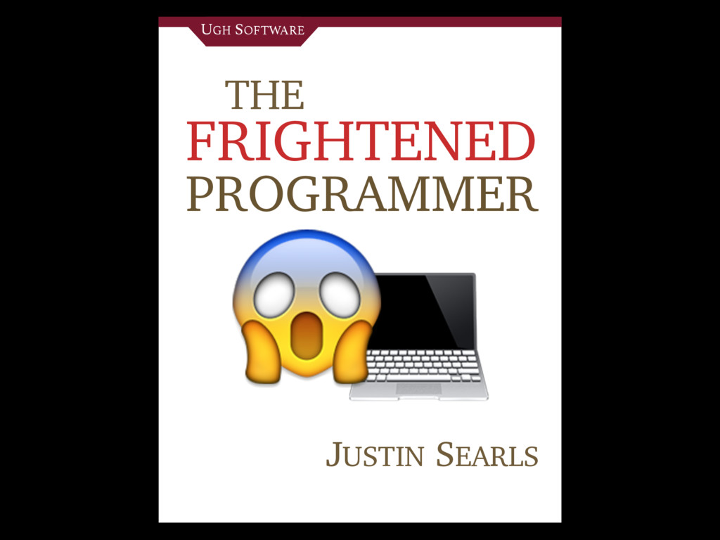 THE FRIGHTENED PROGRAMMER JUSTIN SEARLS   UGH S...