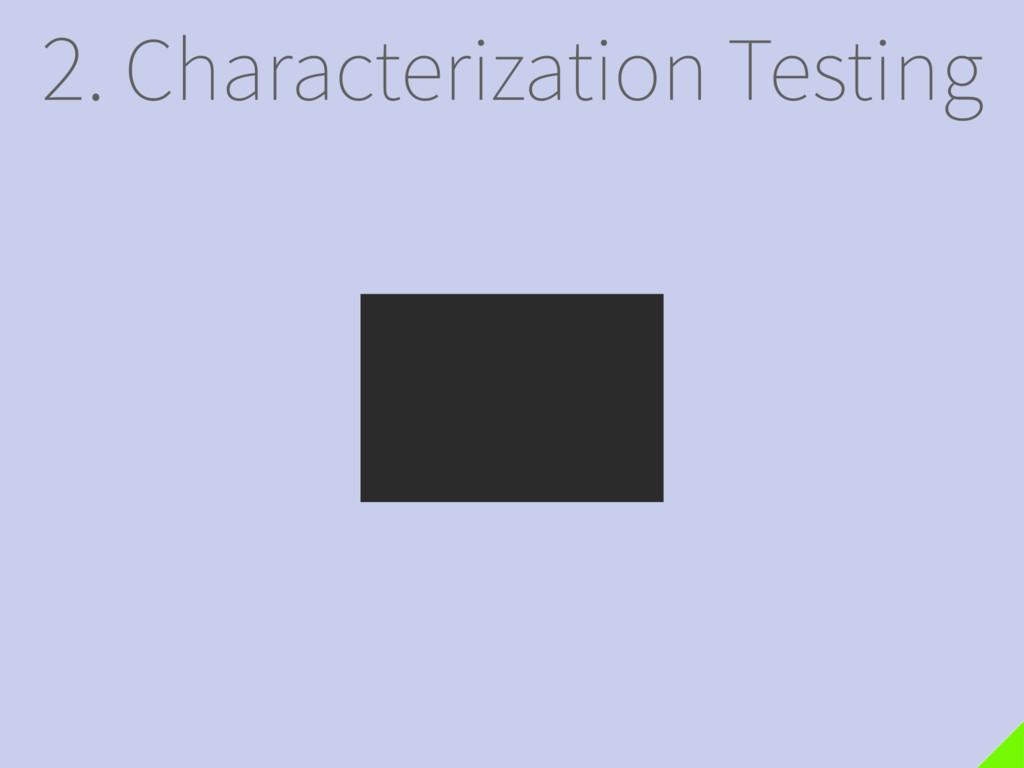 2. Characterization Testing