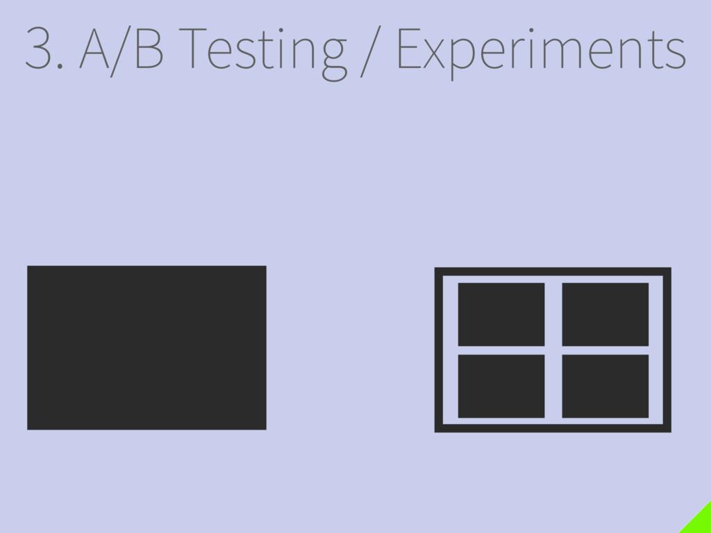 3. A/B Testing / Experiments