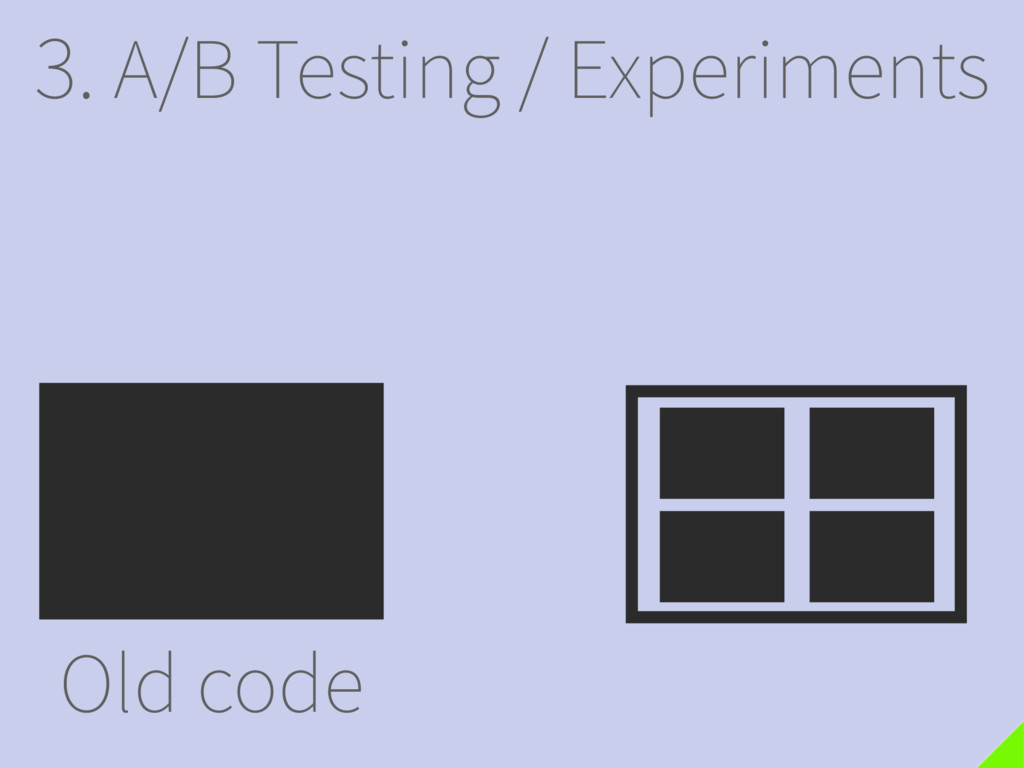 3. A/B Testing / Experiments Old code