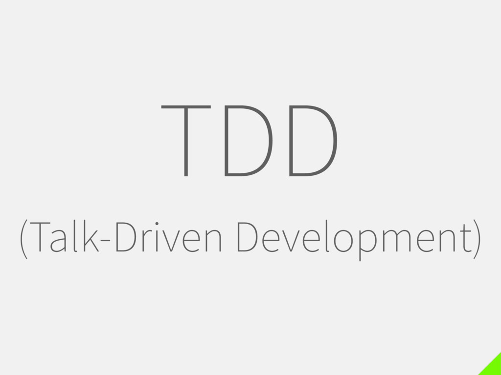 TDD (Talk-Driven Development)