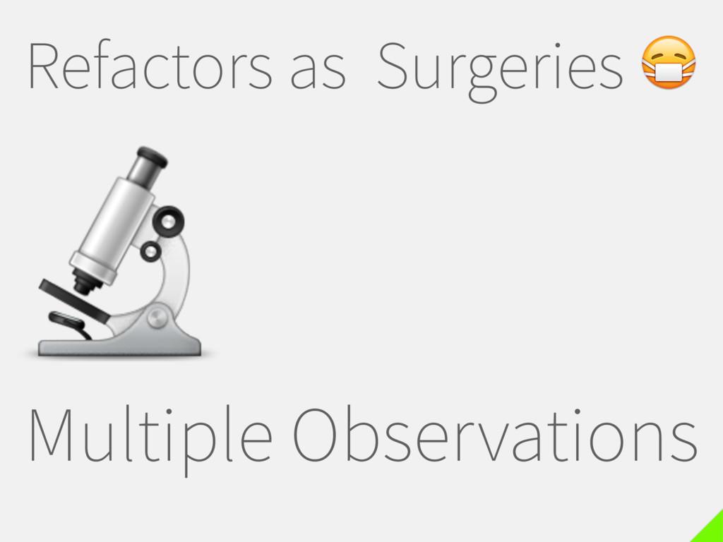 Refactors as Surgeries  Multiple Observations