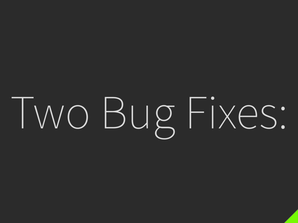 Two Bug Fixes: