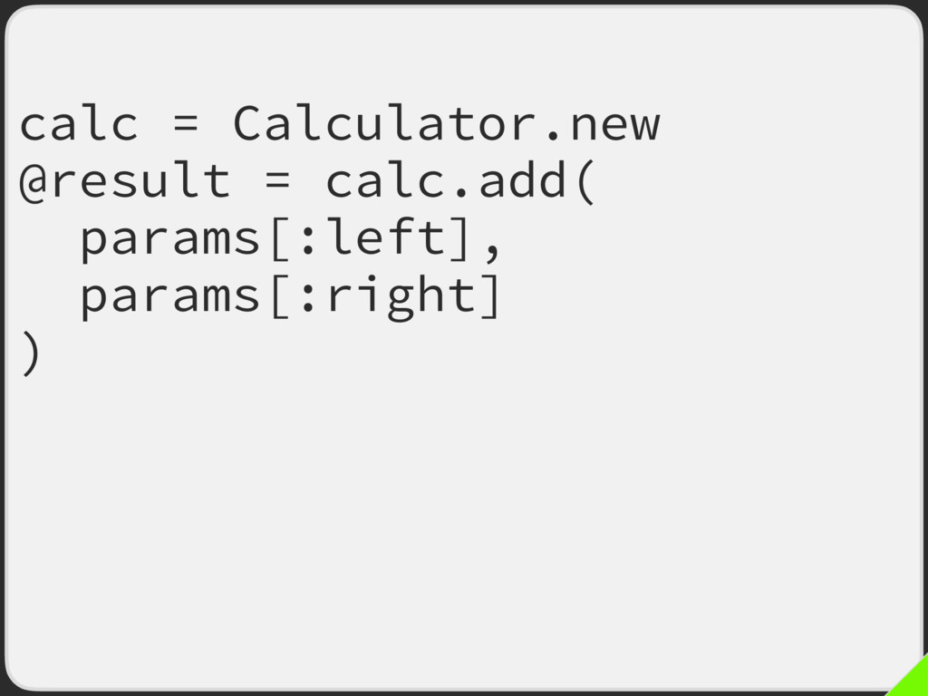 calc = Calculator.new @result = calc.add(eate :...