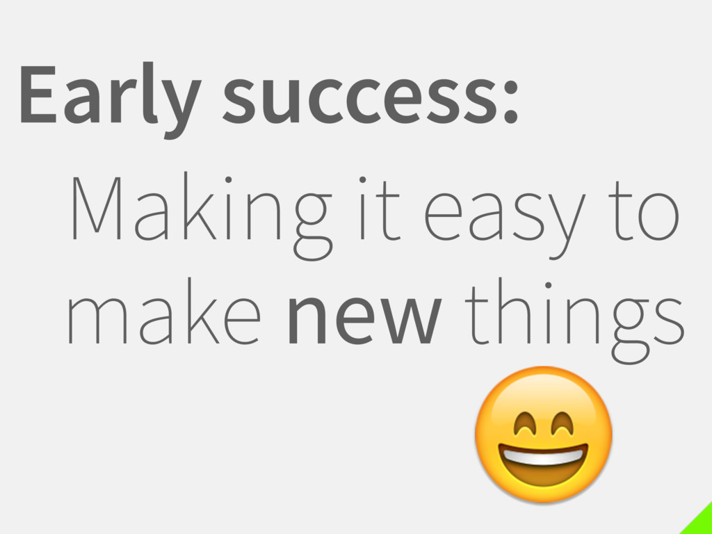 Early success: Making it easy to make new thing...
