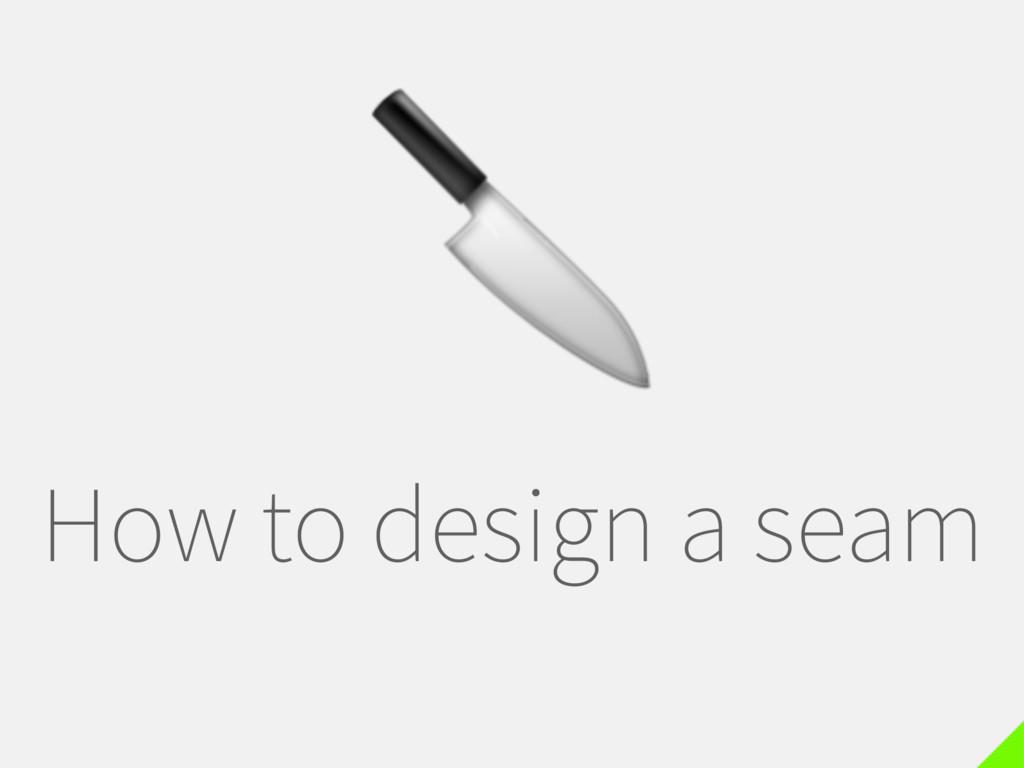 How to design a seam