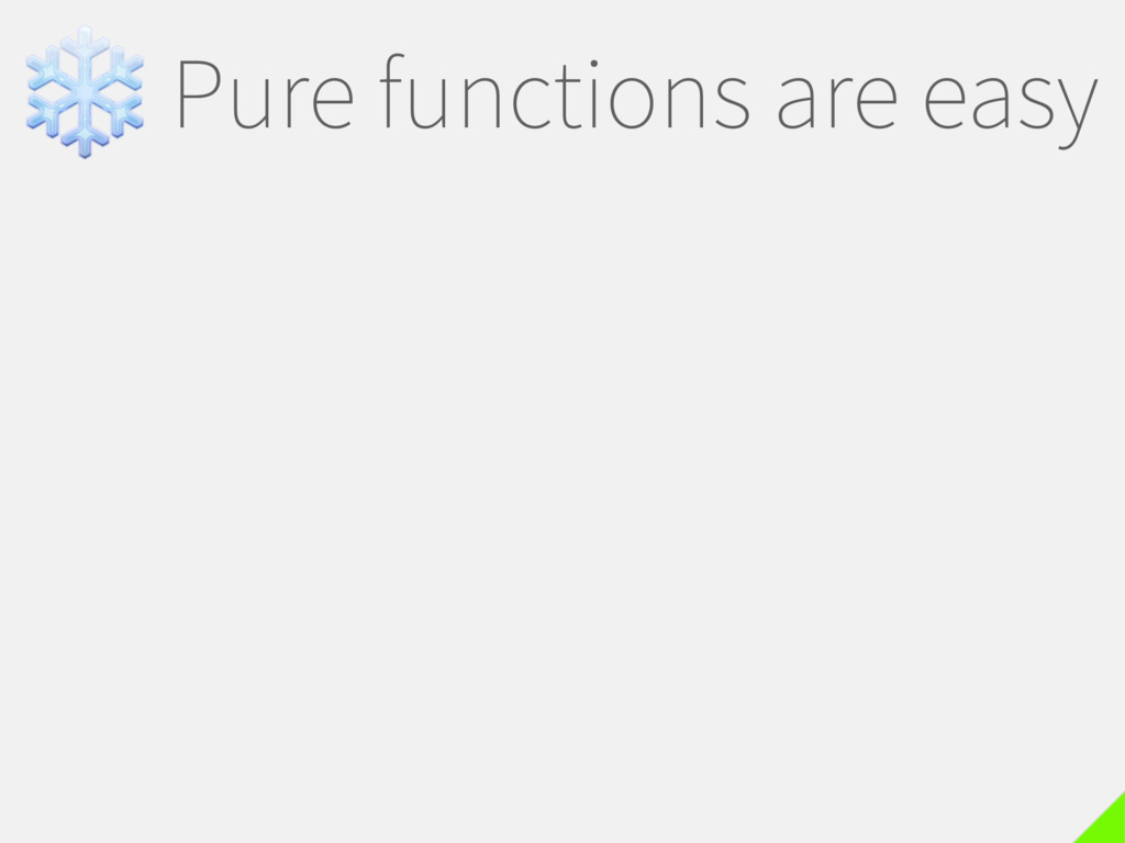 ❄Pure functions are easy