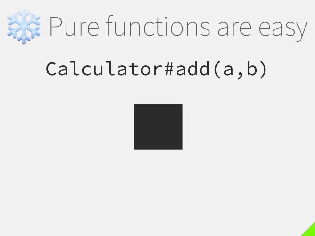 ❄Pure functions are easy Calculator#add(a,b)