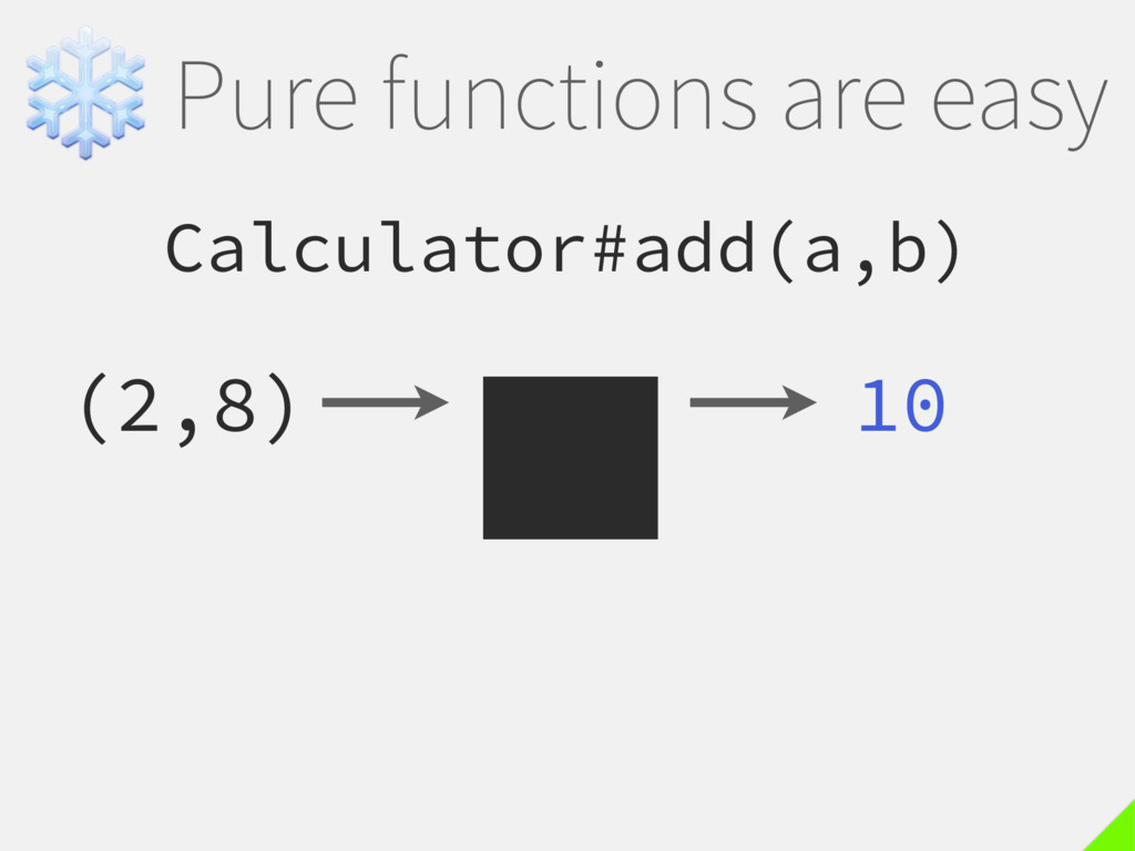 ❄Pure functions are easy Calculator#add(a,b) (2...