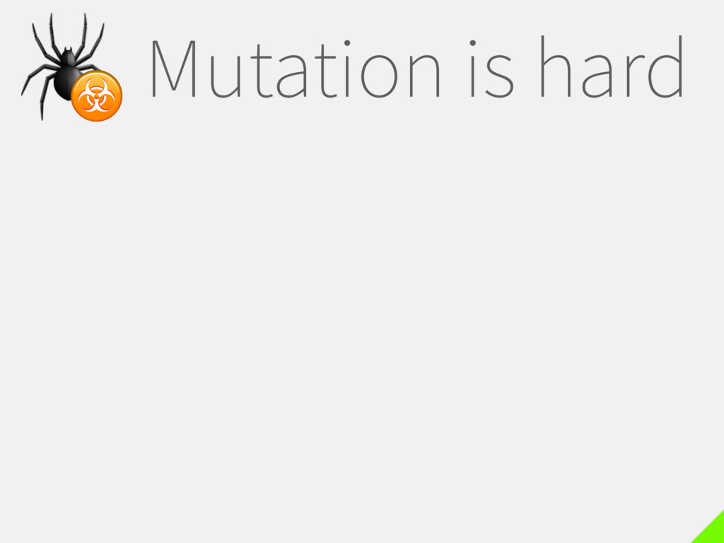 Mutation is hard  ☣