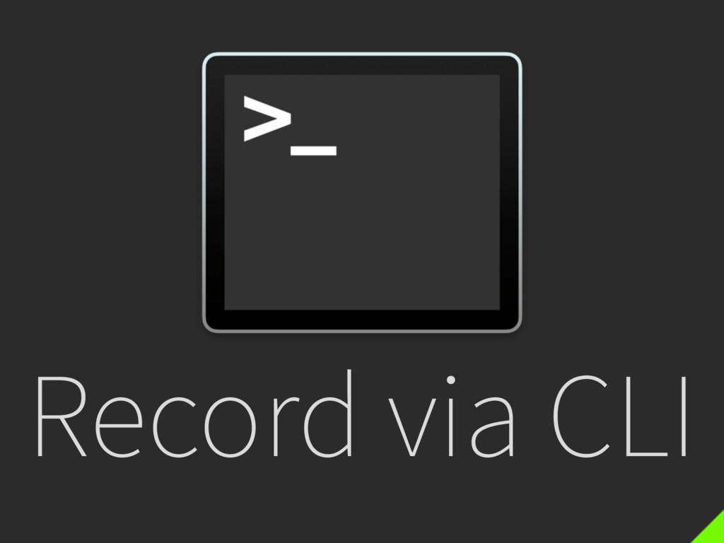 Record via CLI