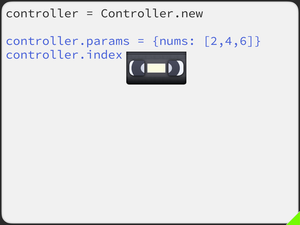 controller = Controller.new controller.params =...