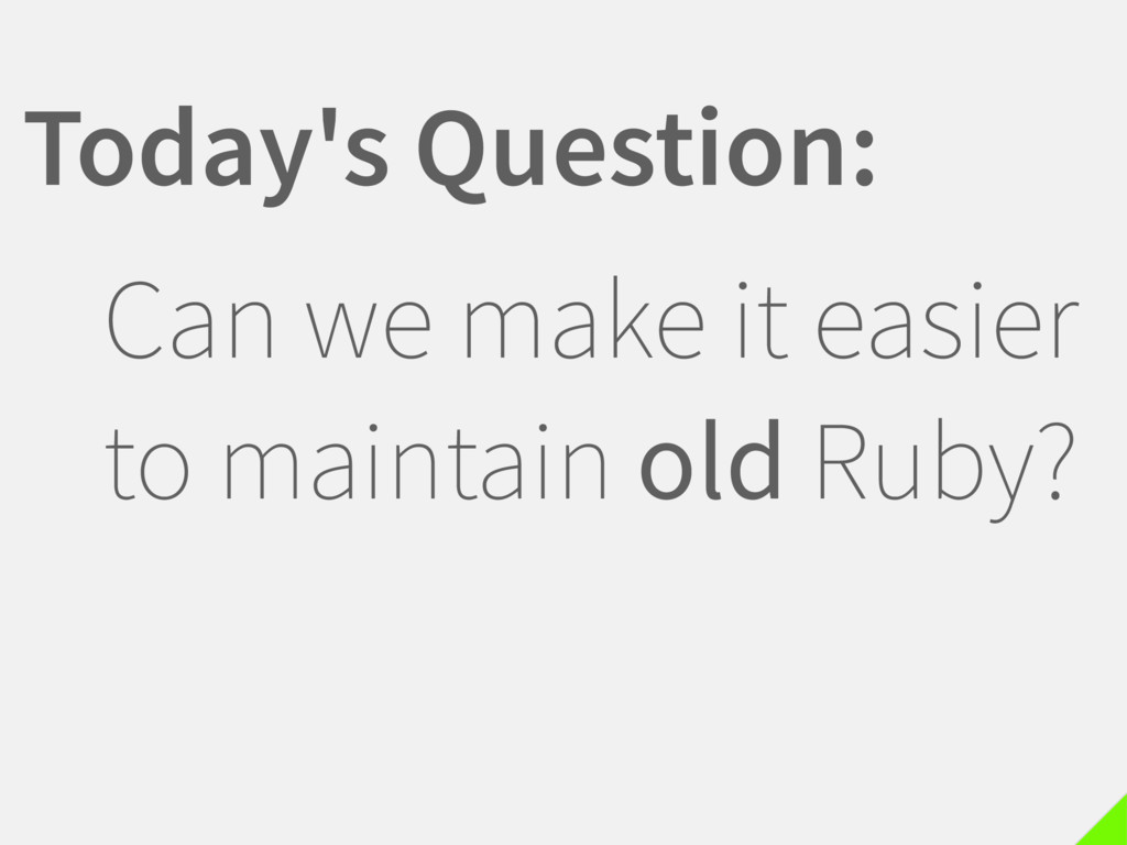 Can we make it easier to maintain old Ruby? Tod...