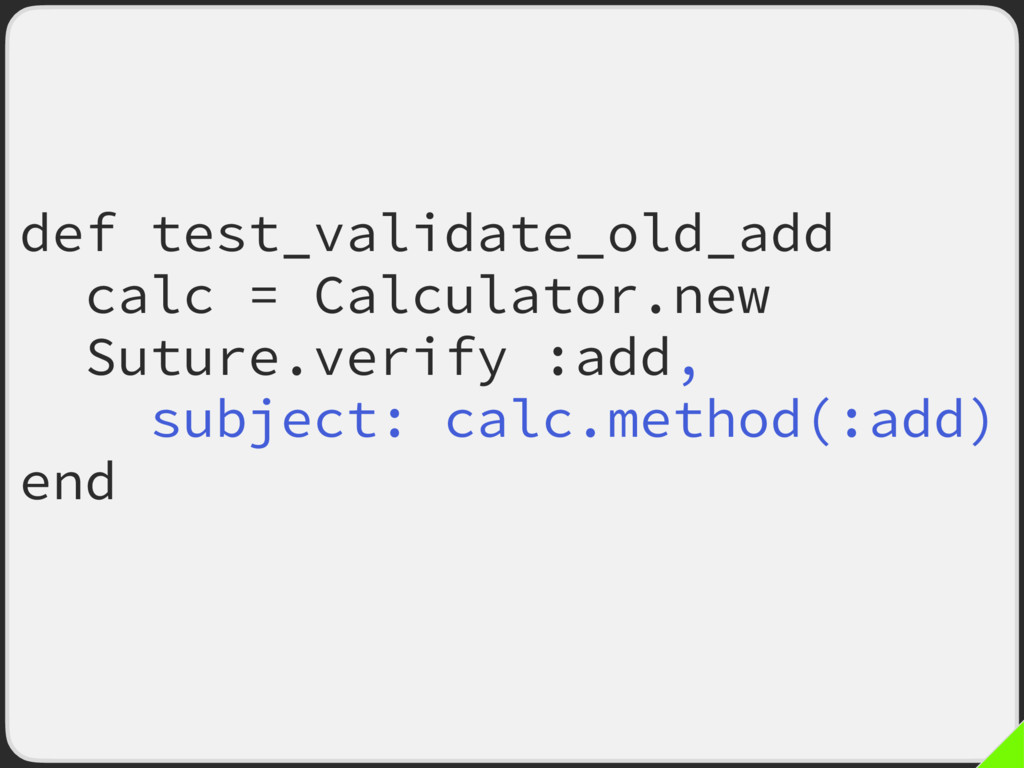 def test_validate_old_add calc = Calculator.new...