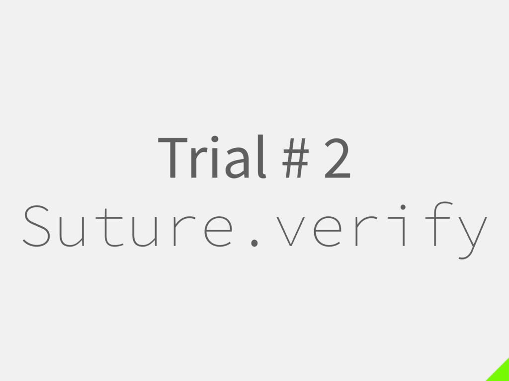 Trial # 2 Suture.verify